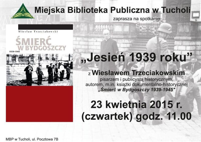 'Jesień 1939 roku' - spotkanie Wiesław Trzeciakowski 23.04.2015 MBP Tuchola plakat