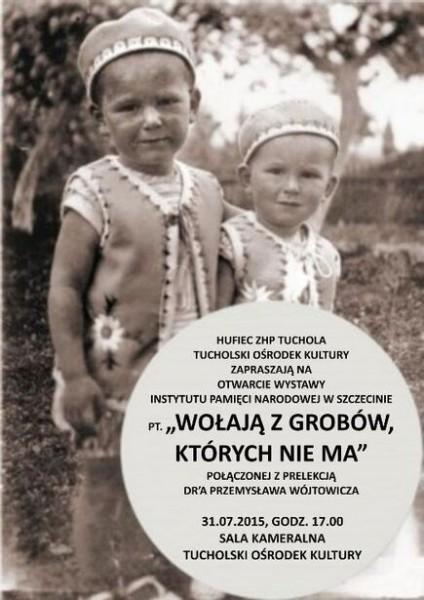 Wystawa IPN 'Wołają z grobów, których nie ma' TOK Tuchola 31.07.2015